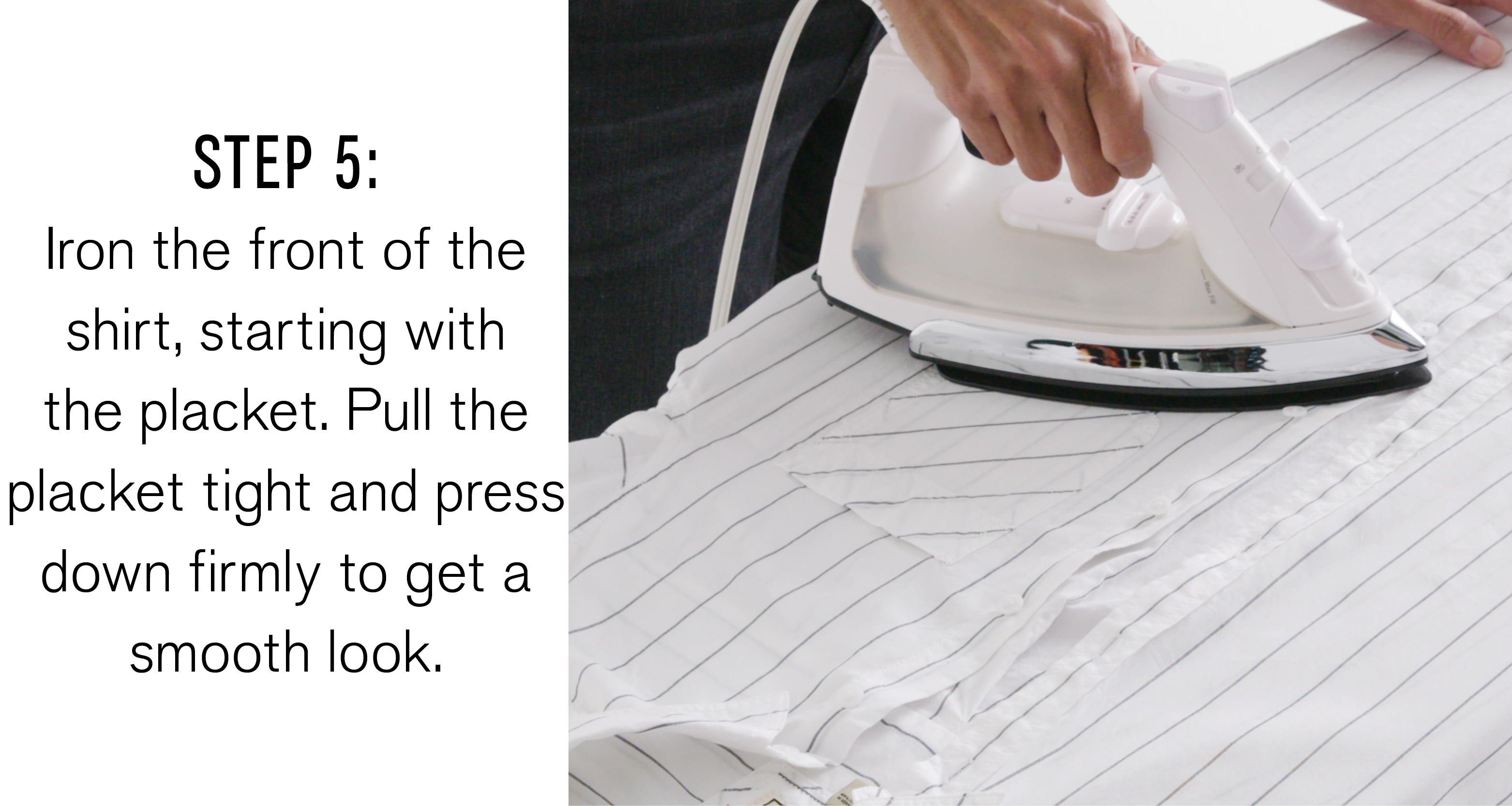 step-five-iron-the-front-of-the-shirt-starting-with-the-placket-pull-the-placket-tight-and-press-down-firmly-to-get-a-smooth-look