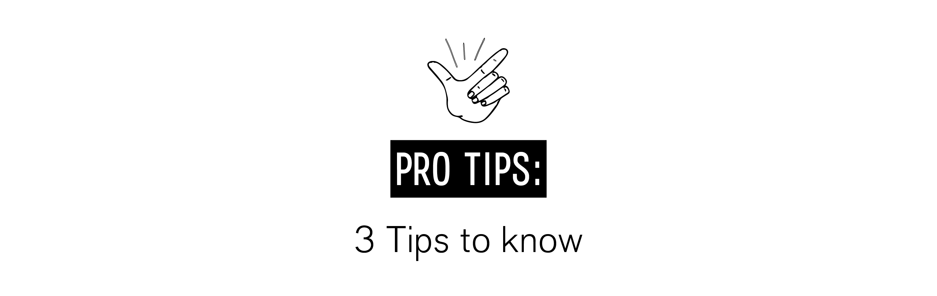 pro-tips-three-tips-to-know