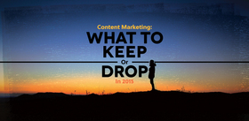 What to keep or drop in 2015 content marketing article