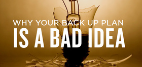 388.dana fulenwider why your back up plan is a bad idea article