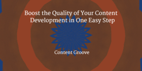 Boost the quality of your content development in one easy step article