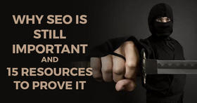 Why seo is still important and 15 resources to prove it article