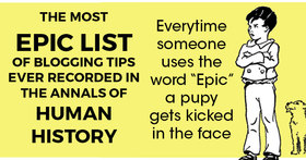 The most epic list of blogging tips ever recorded in the annals of human history article