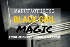 Manufacturing black girl magic article