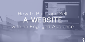 How to build and sell a website with an engaged audience 630x315 article