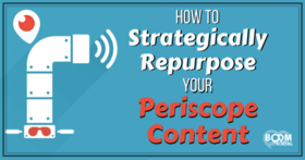 How to strategically repurpose your periscope content kim garst 617x324 article
