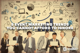5 event marketing trends you cannot afford to ignore article
