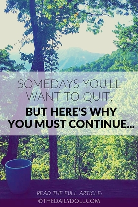 Somedays youll want to quit but heres why you must continue article