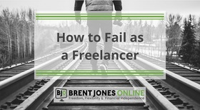 Fail as a freelancer brent jones online article