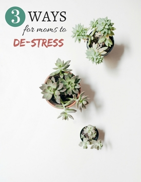 3 ways for moms to destress article