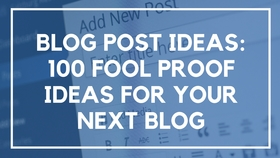 Blog post ideas  100 fool proof ideas for your next blog article