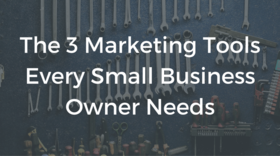 The 3 marketing tools every small business owner needs article