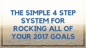 The simple 4 step system for rocking all of your 2017 goals article