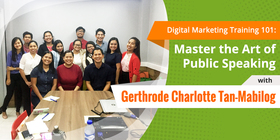 Digital marketing training 101 master the art of public speaking with gerthrode charlotte tan mabilog article