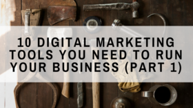 10 digital marketing tools you need to run your business %28part 1%29 article