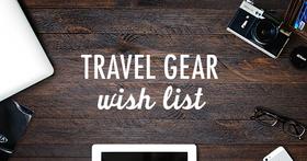Travel gear wish list article