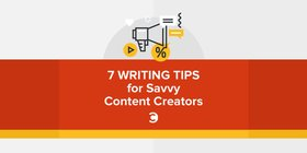 7 writing tips for savvy content creators article