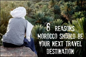 8 reasons morocco should be your next travel destination article
