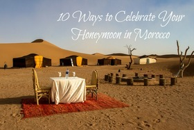 10 ways to celebrate your honeymoon in morocco article