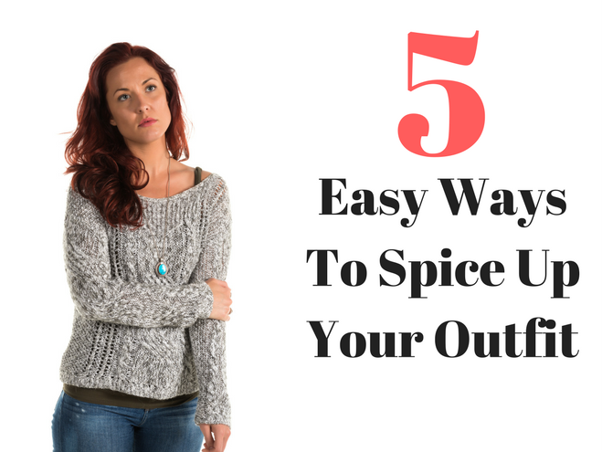 5 easy ways to spice up your outfit