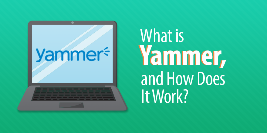 What is Yammer, and Is It Right For Your Team?
