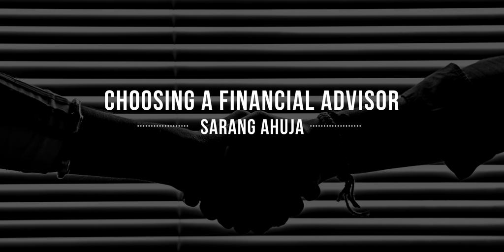 Sarang ahuja e2 80 94choosing a financial advisor
