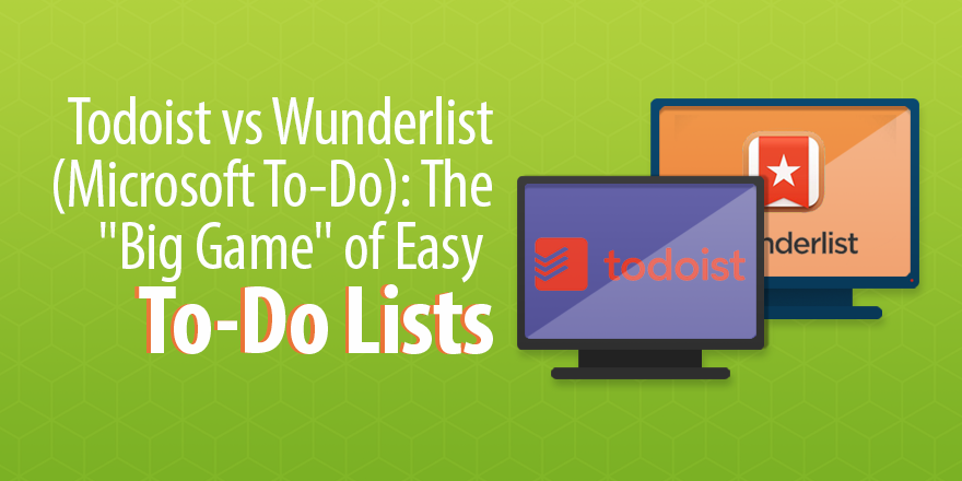 Todoist vs Wunderlist (Microsoft To-Do): Task Tools Go Head