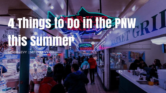 4 things to do in the pnw this summer  7c mitch levy