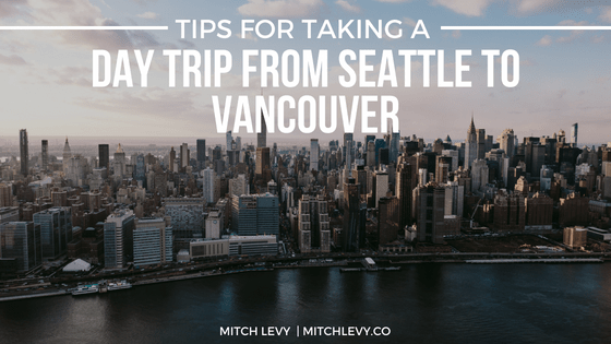 Tips for taking a day trip from seattle to vancouver  7c mitch levy