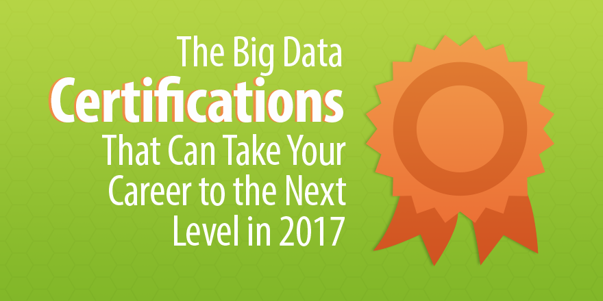 5 Big Data Certifications to Take Your Career to the Next Level