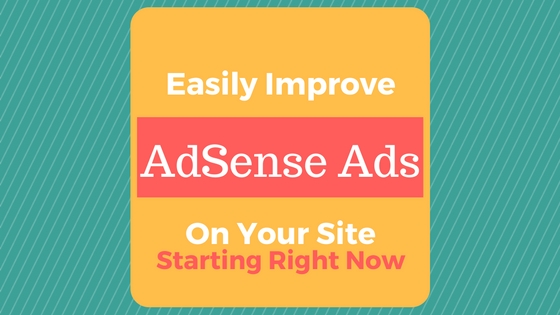 improve adsense ads - easy adsense help - make more adsense money
