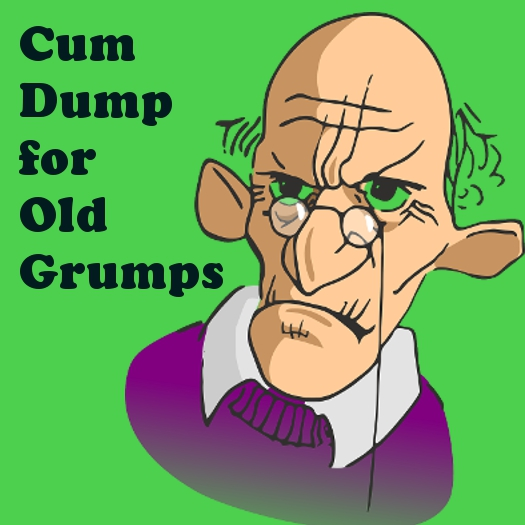 cum dump for old grumps