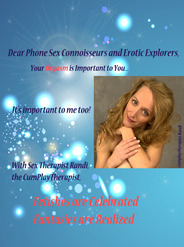 Dirty Phone Sex with cumplaytherapist Randi the Sex 