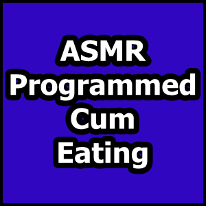 asmr programmed cum eating