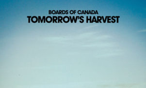 Boards of Canada announce new album Tomorrow's Harvest; that mysterious 12″ single now available to buy