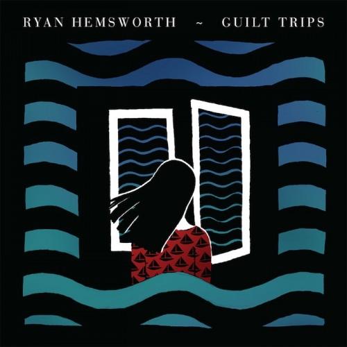 Ryan Hemsworth - Guilt Trips - FACT Review
