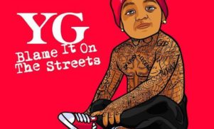 YG readies Blame It On The Streets short film and soundtrack