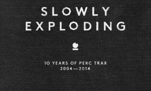 Stream Perc Trax's ear-bashing anniversary compilation Slowly Exploding