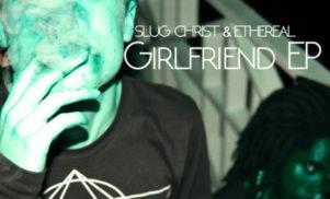 Awful Records' Slug Christ and Ethereal share Girlfriend EP