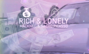 Mackned feat. Nacho Picasso – 'Rich & Lonely' (Official Video)