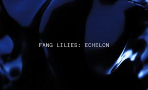 Fang Lilies – 'Echelon' (Official Video)