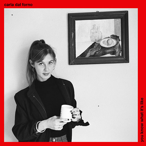CARLA DAL FORNO - You Know What Its Like LP - Artwork 500x500