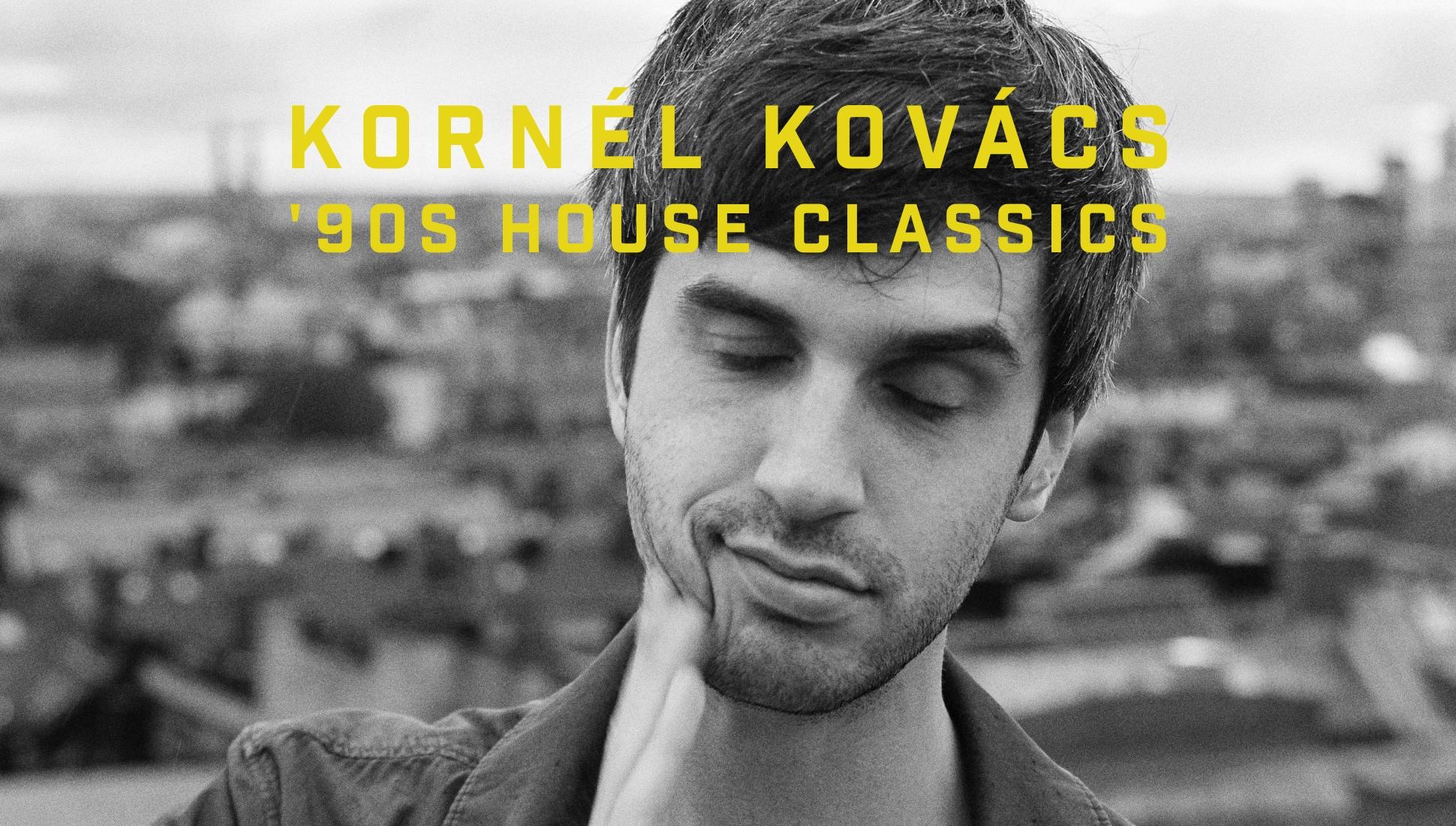 Kornél Kovács' 10 favorite '90s house bangers