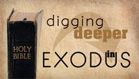 Digging Deeper in Exodus