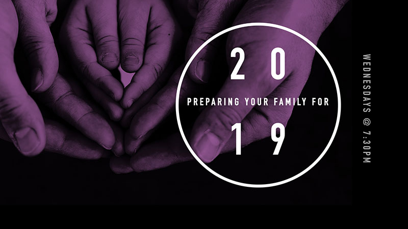 """Preparing Your Family for 2019"" Sermon Series"