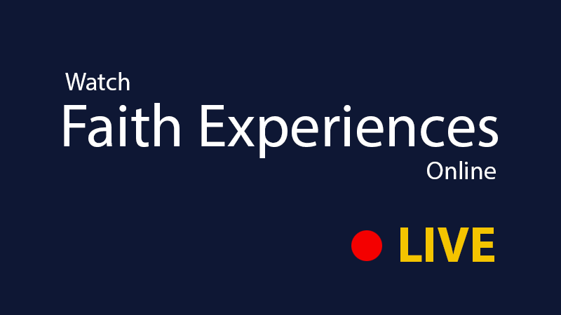 Watch Faith Experiences Live