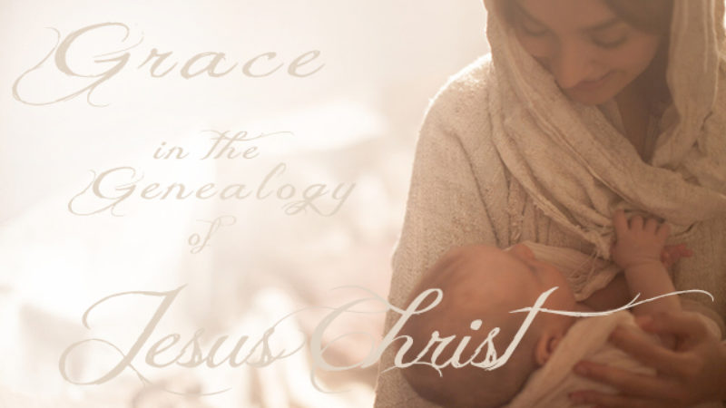 Grace in the Genealogy of Jesus Christ