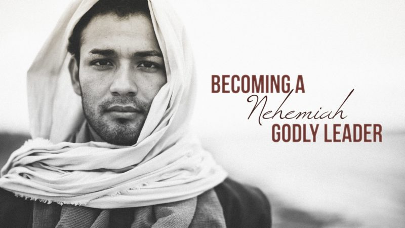 Becoming A Godly Leader - Nehemiah
