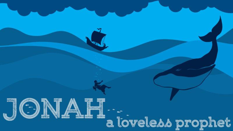 Jonah - A Loveless Prophet