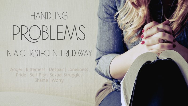 Handling Problems in a Christ-Centered Way